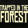 Скачать Trapped in the Forest FREE на андроид бесплатно